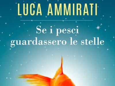 Luca Ammirati, Se i pesci guardassero le stelle