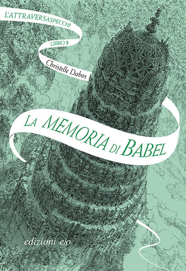 La memoria di Babel. L'Attraversaspecchi. Vol. 3 - Christelle Dabos
