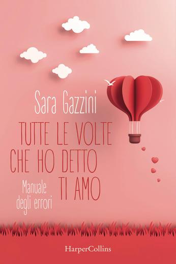 La Gazza - Tutte le volte che ho detto ti amo - Sara Gazzini