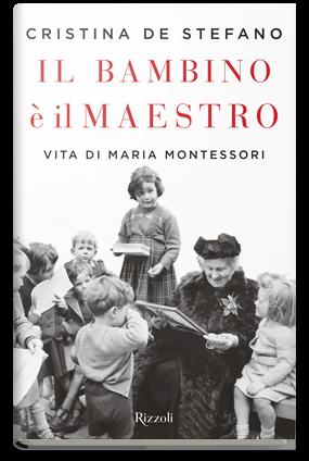 Il bambino è il maestro - Vita di Maria Montessori
